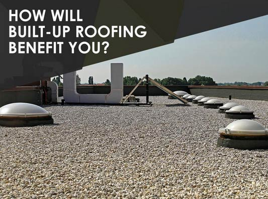 How Will Built-Up Roofing Benefit You?