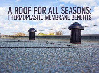 A Roof for All Seasons: Thermoplastic Membrane Benefits